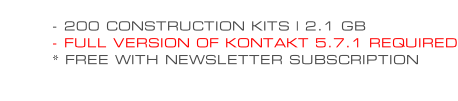 - 200 CONSTRUCTION KITS | 2.1 GB - FULL VERSION OF KONTAKT 5.7.1 REQUIRED * FREE WITH NEWSLETTER SUBSCRIPTION
